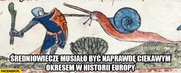 Średniowiecze musiało być naprawdę ciekawym okresem w historii Europy wielki ślimak