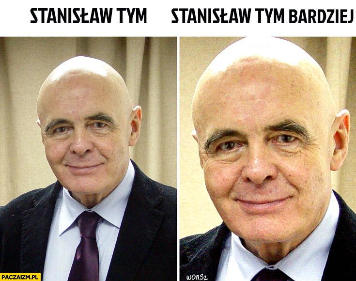 Stanisław Tym, Stanisław Tym Bardziej