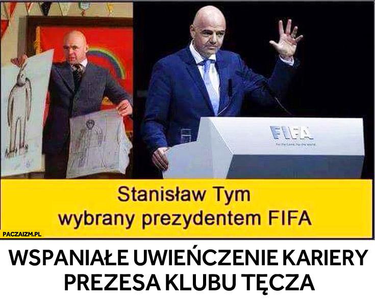 Stanisław Tym wybrany prezydentem FIFA wspaniałe uwieńczenie kariery prezesa klubu tęcza miś Infantino