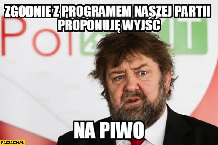 Stanisław Żółtek zgodnie z programem naszej partii proponuje wyjść na piwo