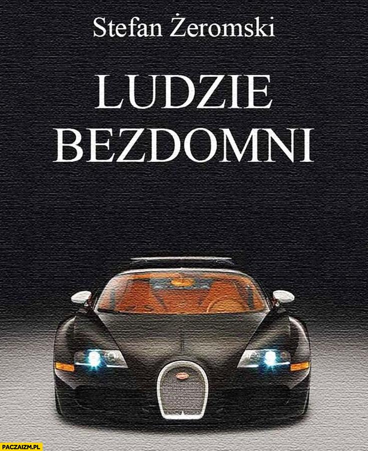 Stefan Żeromski ludzie bezdomni Bugatti Veyron na okładce
