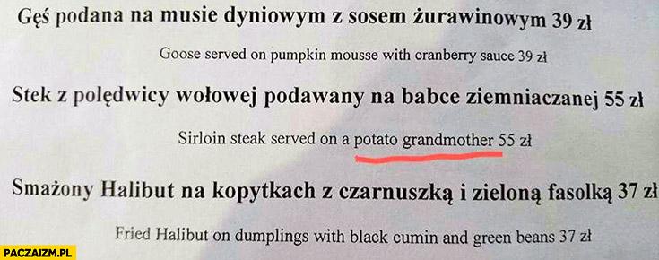 Stek z polędwicy wołowej podawany na babcie ziemniaczanej. Sirloin steak served on a potato grandmother błąd tłumaczenia menu