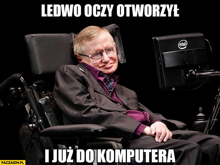Stephen Hawking ledwo oczy otworzył i już do komputera
