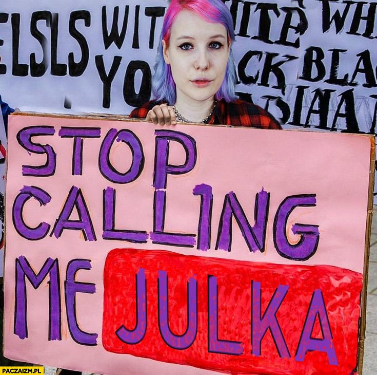 Stop calling me Julka przestań mówić na mnie Julka transparent