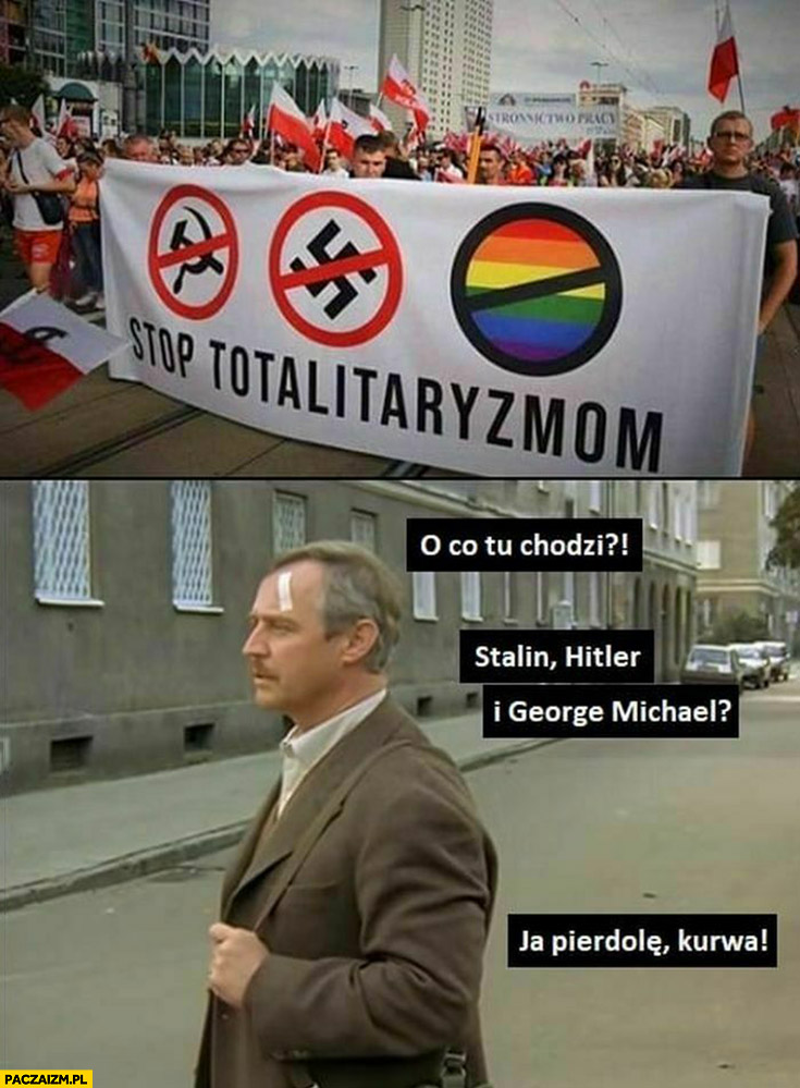 Stop totalitaryzmom LGBT stalin hitler George Michael dzień świra