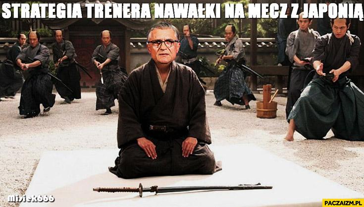 Strategia trenera Nawałki na mecz z Japonią seppuku sepuku samobójstwo