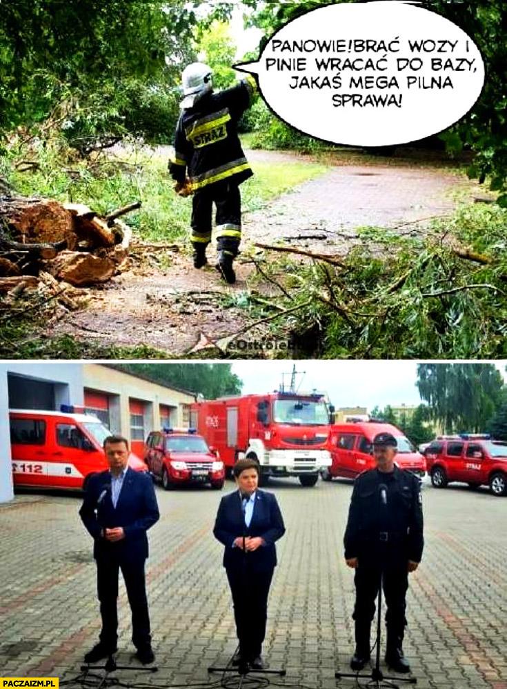 Strażacy brać wozy i wracać do bazy jakaś mega pilna sprawa konferencja PiS