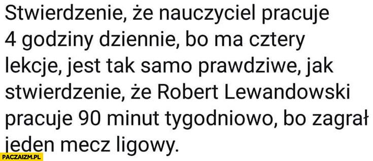 Stwierdzenie, że nauczyciel pracuje 4 godziny dziennie to jak, że Robert Lewandowski pracuje 90 minut tygodniowo cytat