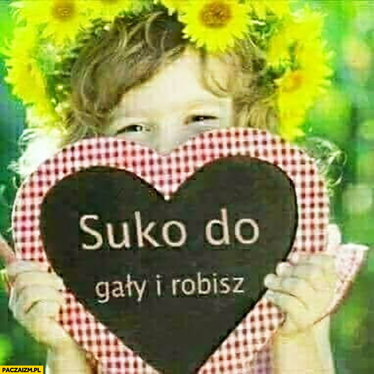 Suko do gały i robisz napis serduszko dziecko dziewczynka
