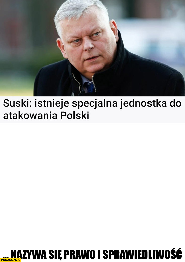 Suski istnieje specjalna jednostka do atakowania Polski nazywa się Prawo i Sprawiedliwość