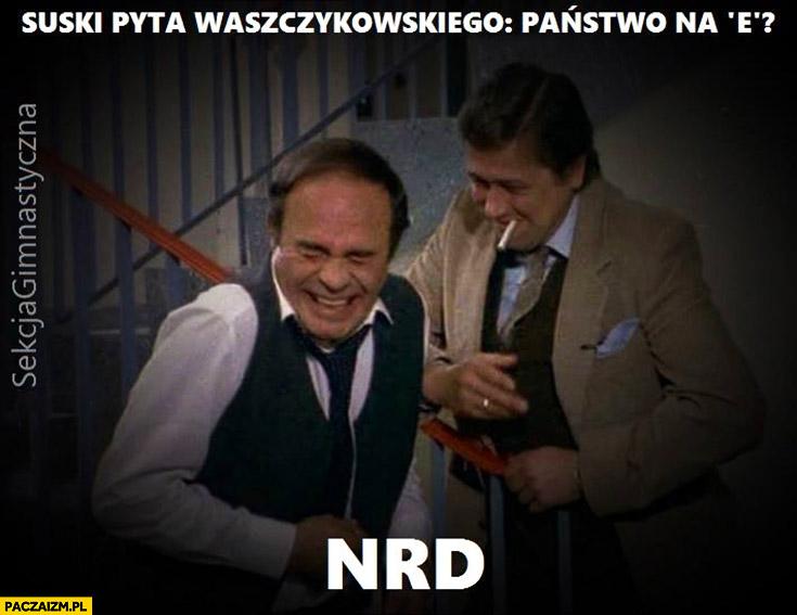 Suski pyta Waszczykowskiego: Państwo na E? NRD