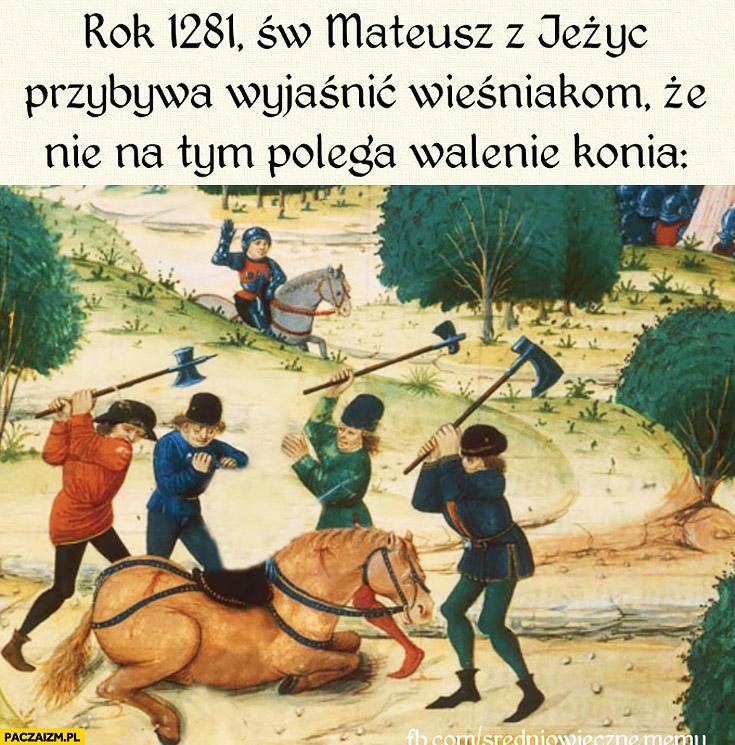 Św. Mateusz przybywa wyjaśnić wieśniakom, że nie na tym polega walenie konia średniowieczne memy