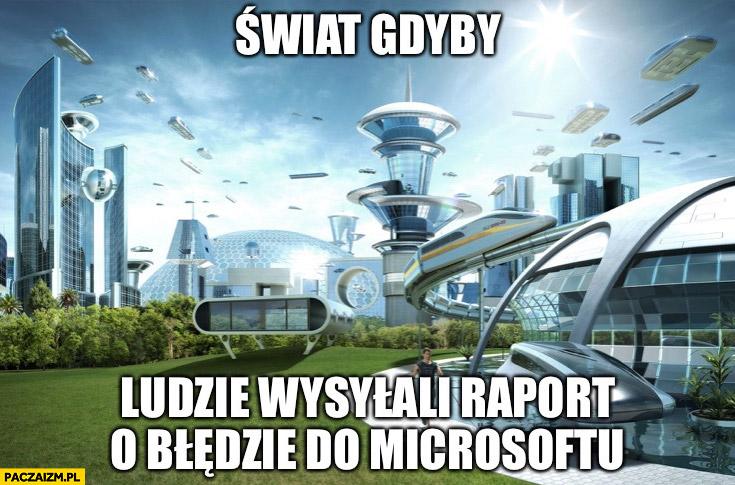 Świat gdyby ludzie wysyłali raport o błędzie do Microsoftu