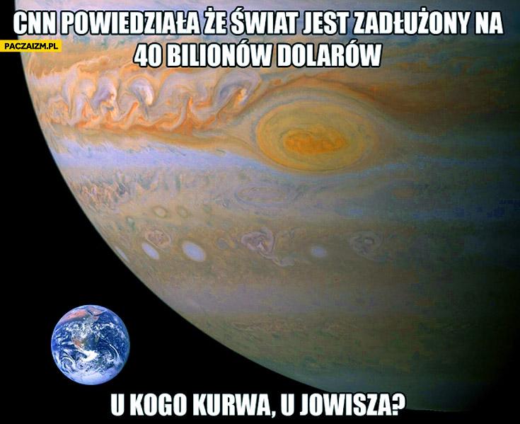 Świat jest zadłużony na 40 bilionów u Jowisza