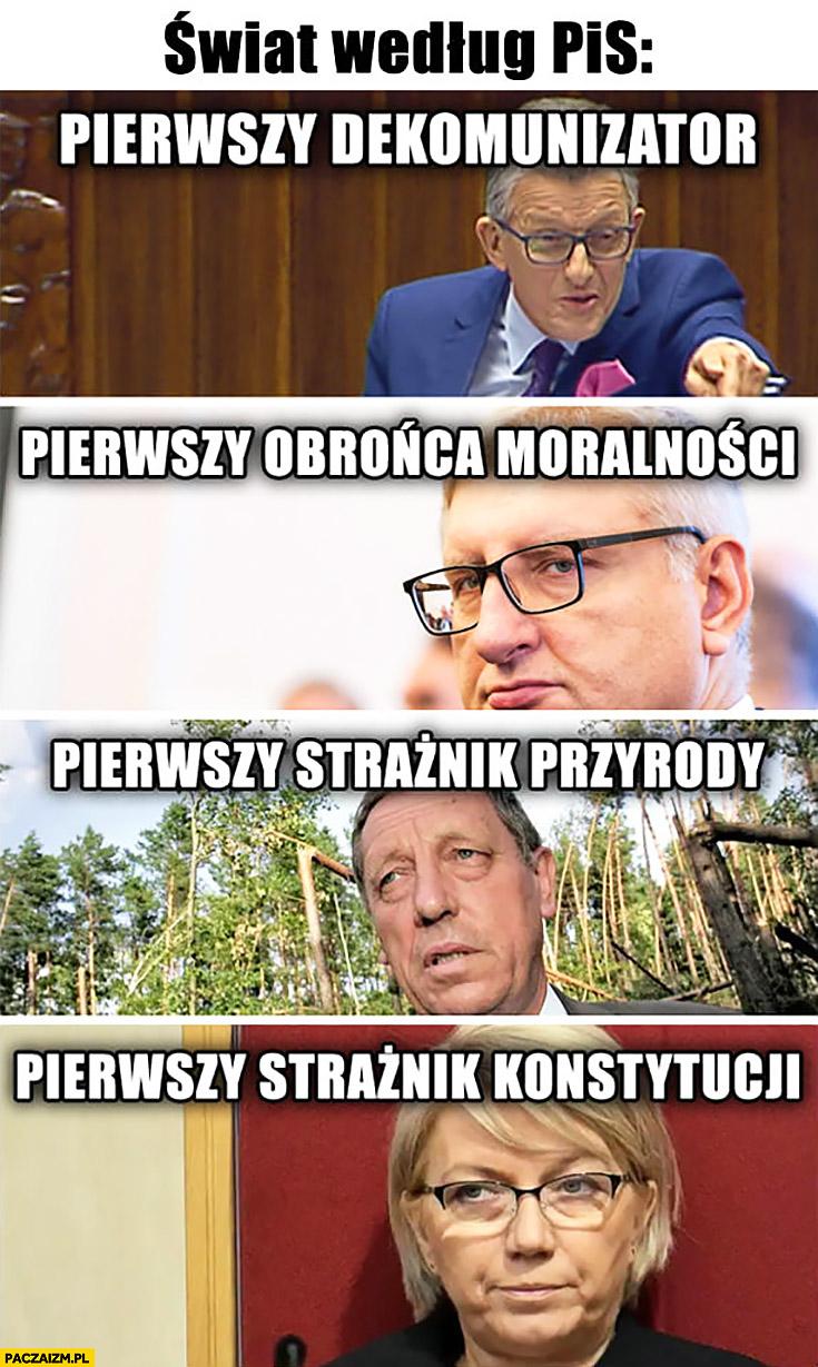 Świat według PiS: Piotrowicz pierwszy dekomunizator, Pięta pierwszy obrońca moralności, Szyszko pierwszy strażnik przyrody, Julia Przyłębska pierwszy strażnik konstytucji