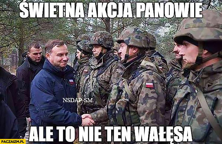 Świetna akcja panowie, ale to nie ten Wałęsa. Andrzej Duda żołnierze Przemysław Lech Wałęsa