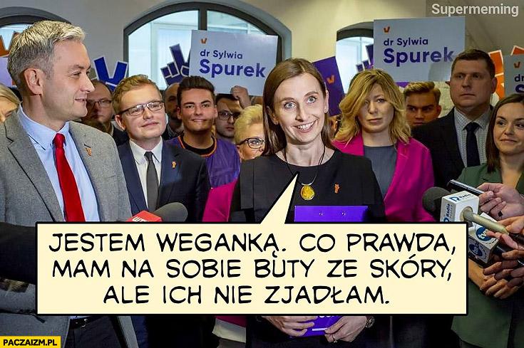 Sylwia Szpurek jestem weganką, co prawda mam na sobie buty ze skóry ale ich nie zjadłam wiosna
