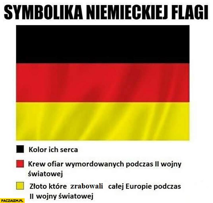 Symbolika niemieckiej flagi: czarny kolor ich serca, czerwony krew ofiar wojny, żółty złoto które zrabowali podczas wojny