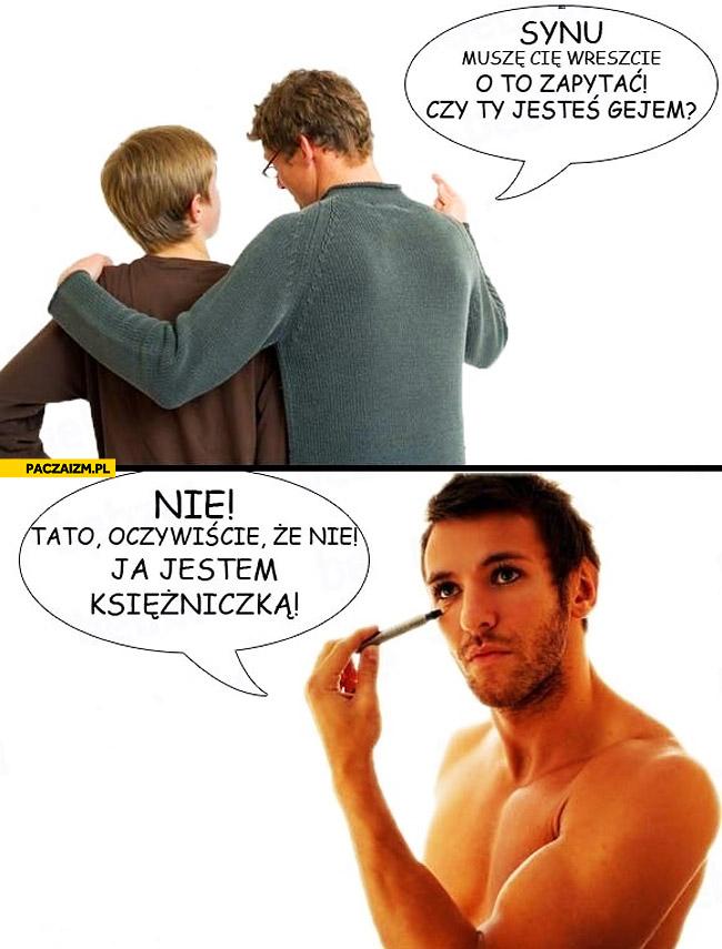 Synu czy jesteś gejem? Nie tato jestem księżniczką