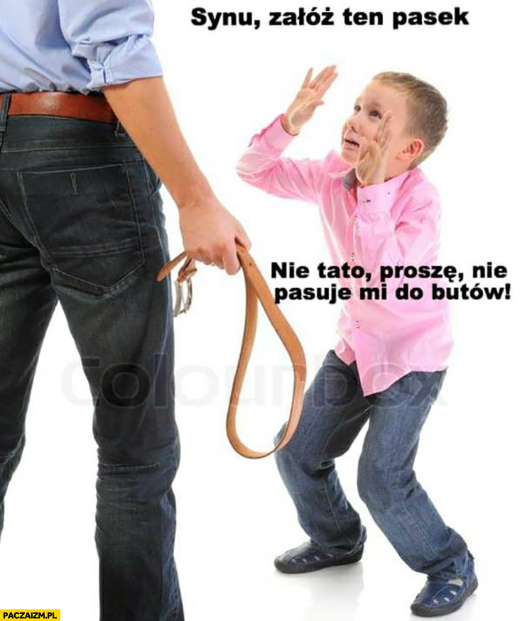 Synu załóż ten pasek, nie tato proszę, nie pasuje mi do butów