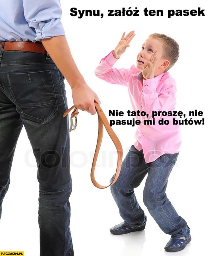 Synu załóż ten pasek, nie tato proszę nie pasuje mi do butów