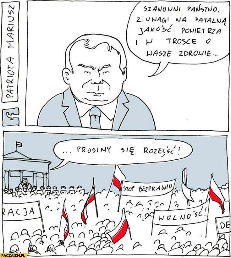 Szanowni Państwo, ze względu na jakość powietrza, w trosce o wasze zdrowie prosimy się rozejść. Protest opozycji Kaczyński Patriota Mariusz