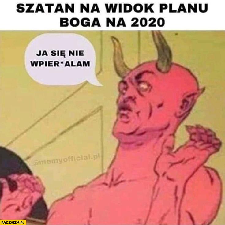Szatan na widok planu Boga na rok 2020 ja się nie wpierdzielam