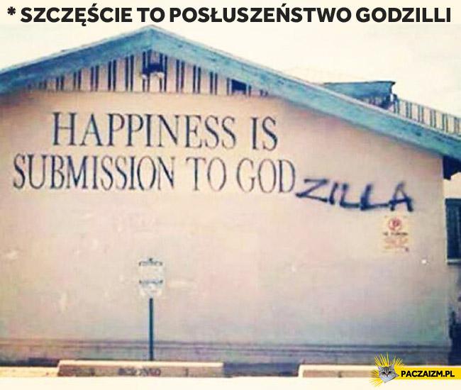 Szczęście to posłuszeństwo Godzilli