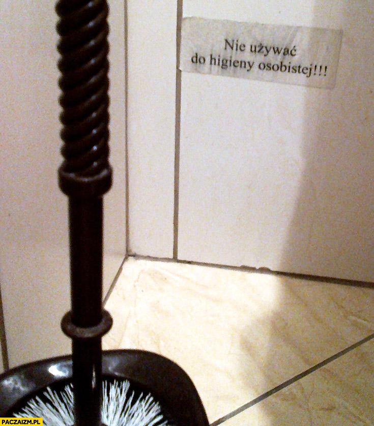 Szczotka do kibla nie stosować do higieny osobistej