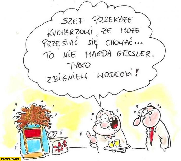 Szef przekaże kucharzowi, że może przestać się chować to nie Magda Gessler tylko Zbigniew Wodecki