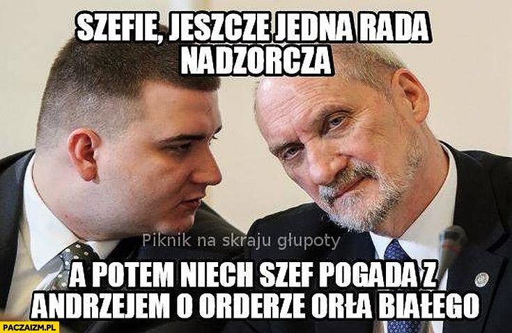 Szefie jeszcze jedna rada nadzorcza, a potem niech szef pogada z Andrzejem o orderze Orła Białego Misiewicz Macierewicz