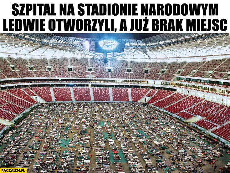 Szpital na stadionie narodowym ledwie otworzyli a już brak miejsc przeróbka
