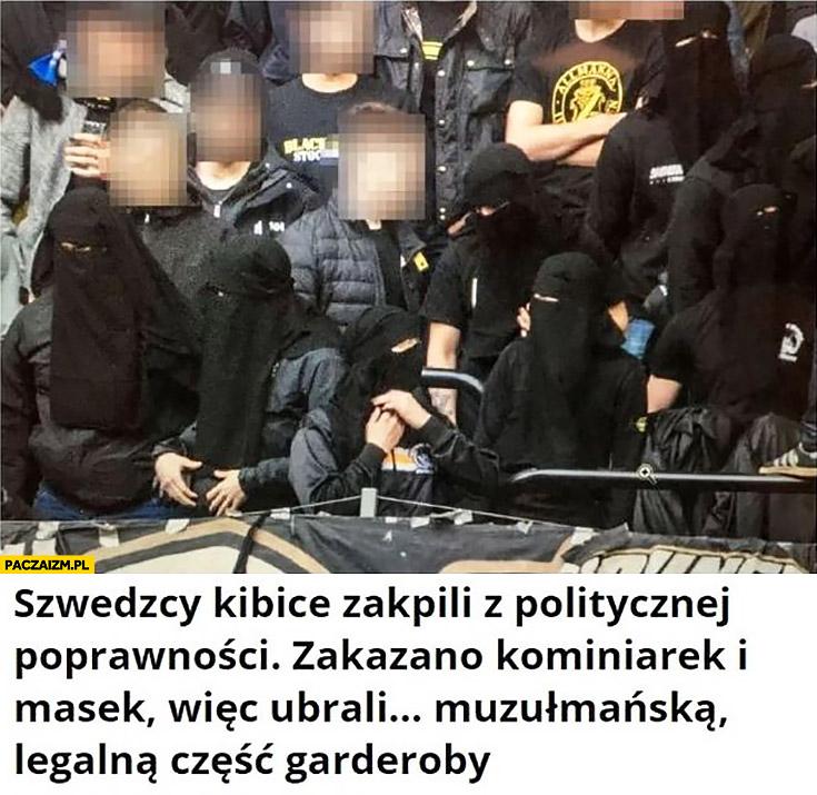 Szwedzcy kibice zakpili z politycznej poprawności zakazano kominiarek i masek więc ubrali muzułmańską legalną część garderoby