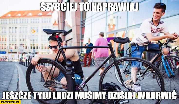 Szybciej naprawiaj ten rower jeszcze tylu ludzi musimy dzisiaj wkurzyć rowerzyści