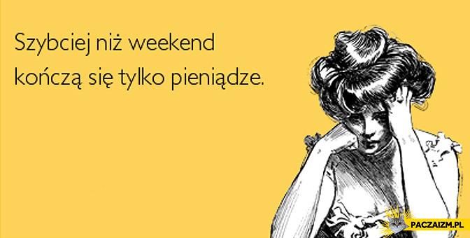 Szybciej niż weekend kończą się tylko pieniądze