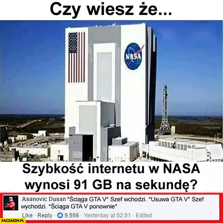 Szybkość internetu w NASA wynosi 91GB na sekundę ściąga GTA, szef wchodzi, usuwa, szef wychodzi ściąga ponownie