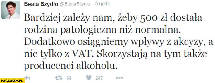 Szydło na twitterze: Zależy nam żeby 500zł dostała rodzina patologiczna, osiągniemy wpływy z akcyzy nie tylko z VAT, skorzystają producenci alkoholu