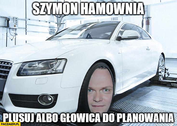 Szymon Hamownia plusuj albo głowica do planowania Hołownia