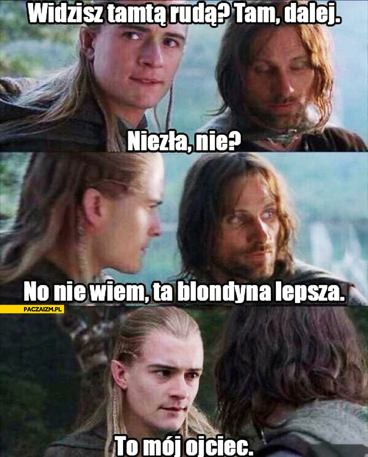 Ta blondyna lepsza to mój ojciec Legolas Aragorn