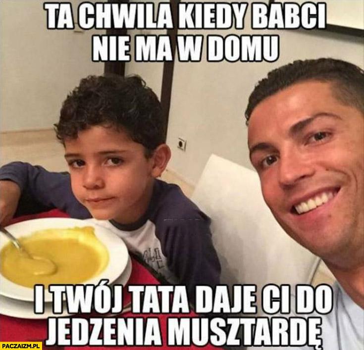 Ta chwila kiedy babci nie ma w domu i Twój tata daje Ci do jedzenia musztardę Ronaldo