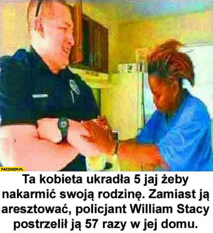 Ta kobieta ukradła 5 jaj żeby nakarmić swoją rodzinę zamiast ją aresztować policjant postrzelił ją 57 razy w jej domu