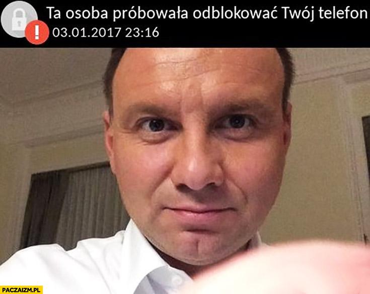 Ta osoba próbowała odblokować Twój telefon Andrzej Duda