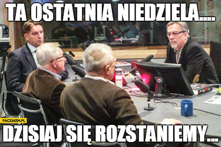 Ta ostatnia niedziela dzisiaj się rozstaniemy Lis Żakowski