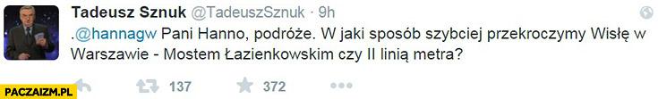 Tadeusz Sznuk Pani Hanno podróże w jaki sposób szybciej przekroczymy Wisłę? Mostem Łazienkowskim czy drugą linią metra?