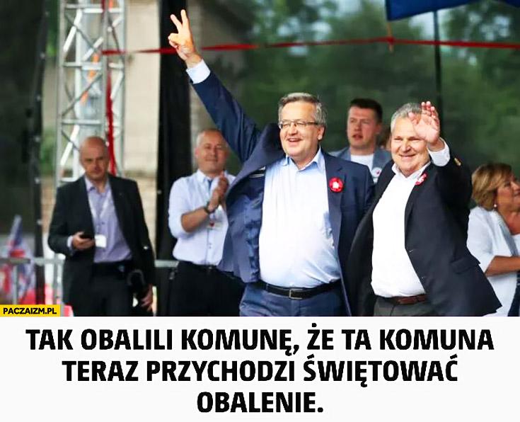 Tak obalili komunę, że ta komuna teraz przychodzi świętować obalenie Komorowski Kwaśniewski