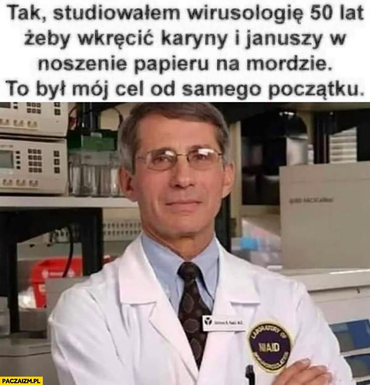 Tak studiowałem wirusologię 50 lat żeby wkręcić Karyny i Januszy w noszenie papieru na mordzie to był mój cel od samego początku