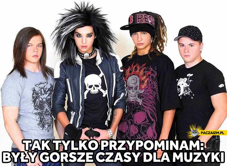 Tak tylko przypominam były gorsze czasy dla muzyki Tokio Hotel