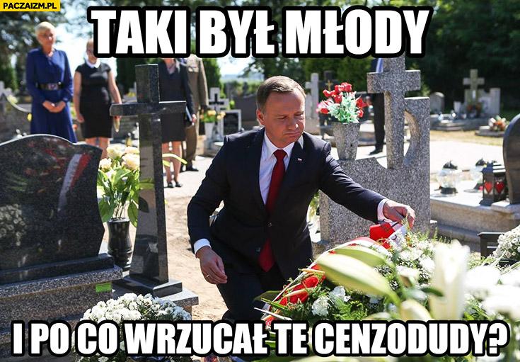 Taki był młody i po co wrzucał te cenzodudy Andrzej Duda nad grobem na cmentarza