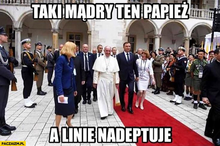 Taki mądry ten Papież a linie nadeptuje Franciszek