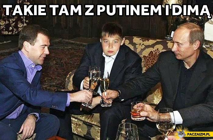 Takie tam z Putinem i Dimą